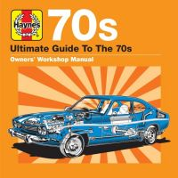 Cover  - Haynes Ultimate Guide To The 70s - Owners' Workshop Manual