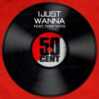 Cover 50 Cent feat. Tony Yayo - I Just Wanna