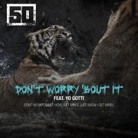 Cover 50 Cent feat. Yo Gotti - Don't Worry 'Bout It