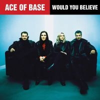 Cover Ace Of Base - Would You Believe