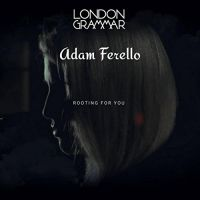 Cover Adam Ferello feat. London Grammar - Rooting for You