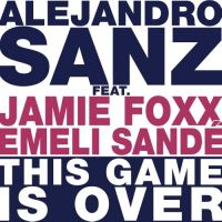Cover Alejandro Sanz feat. Jamie Foxx / Emeli Sandé - This Game Is Over
