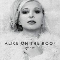 Cover Alice On The Roof - Higher