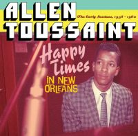 Cover Allen Toussaint - Happy Times In New Orleans - The Early Sessions, 1958-1960