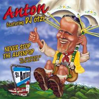 Cover Anton feat. DJ Ötzi - Never Stop The Alpenpop