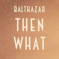 Cover Balthazar - Then What