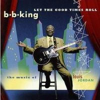 Cover B.B. King - Let The Good Times Roll - The Music Of Louis Jordan