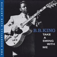 Cover B.B. King - The Essential Blue Archive: Take A Swing With Me