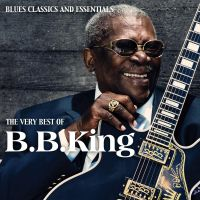 Cover B.B. King - The Very Best Of B.B. King - Blues Classics And Essentials