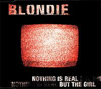 Cover Blondie - Nothing Is Real But The Girl