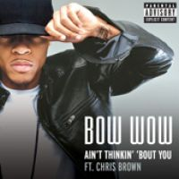 Cover Bow Wow feat. Chris Brown - Ain't Thinkin' 'Bout You