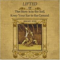 Cover Bright Eyes - Lifted Or The Story Is In The Soil, Keep Your Ear To The Ground