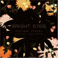 Cover Bright Eyes - Noise Floor (Rarities 1998-2005)