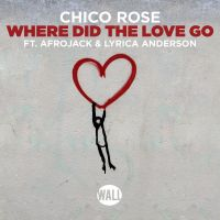 Cover Chico Rose feat. Afrojack & Lyrica Anderson - Where Did The Love Go