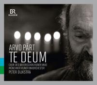 Cover Chor des Bayerischen Rundfunks / Münchner Rundfunkorchester / Peter Dijkstra - Te Deum - Arvo Pärt