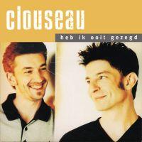 Cover Clouseau - Heb ik ooit gezegd