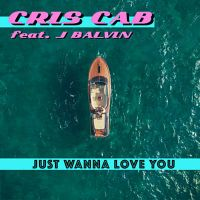 Cover Cris Cab feat. J. Balvin - Just Wanna Love You
