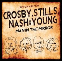 Cover Crosby, Stills, Nash & Young - Man In The Mirror - Live On Air 1970
