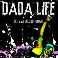 Cover Dada Life - Let's Get Bleeped Tonight