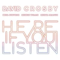 Cover David Crosby / Becca Stevens / Michelle Willis / Michael League - Here If You Listen