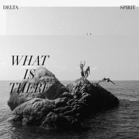 Cover Delta Spirit - What Is There