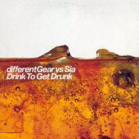 Cover Different Gear vs. Sia - Drink To Get Drunk