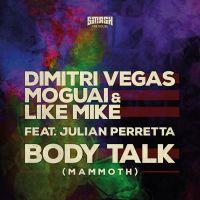 Cover Dimitri Vegas, Moguai & Like Mike feat. Julian Perretta - Body Talk (Mammoth)