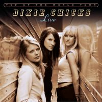 Cover Dixie Chicks - Top Of The World Tour - Live