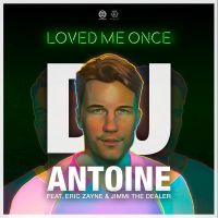 Cover DJ Antoine feat. Eric Zayne & Jimmi The Dealer - Loved Me Once