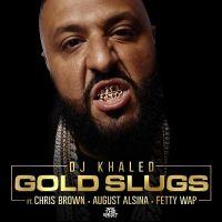 Cover DJ Khaled feat. Chris Brown, August Alsina & Fetty Wap - Gold Slugs