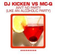 Cover DJ Kicken vs. MC-Q - Ain't No Party (Like An Alcoholic Party)
