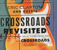 Cover Eric Clapton And Guests - Crossroads Revisited - Selections From The Crossroads Guitar Festivals