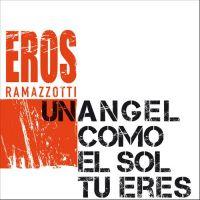 Cover Eros Ramazzotti - Un ángel como el sol tú eres