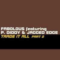 Cover Fabolous feat. P. Diddy & Jagged Edge - Trade It All Part 2