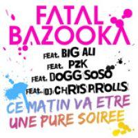 Cover Fatal Bazooka feat. Big Ali, PzK, Dogg Soso & DJ Chris Prolls - Ce matin va être une pure soirée