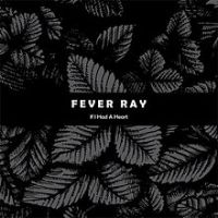 Cover Fever Ray - If I Had A Heart