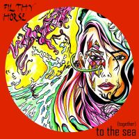 Cover Filthy Horse - To The Sea