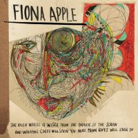 Cover Fiona Apple - The Idler Wheel Is Wiser Than The Driver Of The Screw And Whipping Cords Will Serve You More Than Ropes Will Ever Do