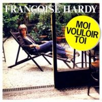 Cover Françoise Hardy - Moi vouloir toi