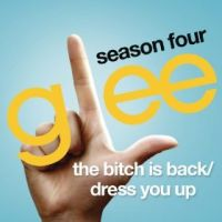 Cover Glee Cast - The Bitch Is Back / Dress You Up