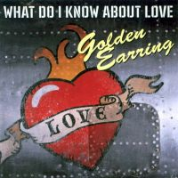 Cover Golden Earring - What Do I Know About Love