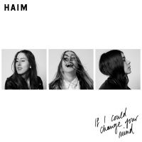 Cover Haim - If I Could Change Your Mind