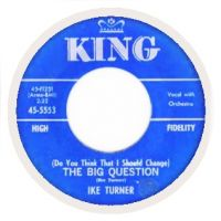Cover Ike Turner - (Do You Think That I Should Change) The Big Question