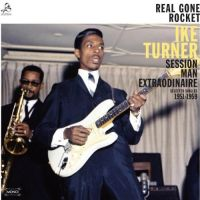Cover Ike Turner - Real Gone Rocket - Session Man Extraordinaire