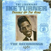 Cover Ike Turner - Trouble Up The Road - The Recordings 1961
