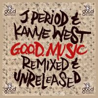 Cover J Period & Kanye West - Good Music - Remixed & Unreleased
