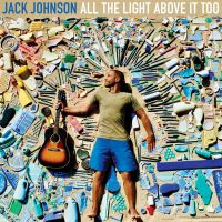 Cover Jack Johnson - All The Light Above It Too