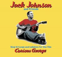 Cover Jack Johnson and Friends - Sing-A-Longs And Lullabies For The Film Curious George