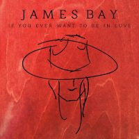 Cover James Bay - If You Ever Want To Be In Love