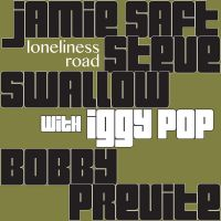 Cover Jamie Saft / Steve Swallow / Bobby Previte with Iggy Pop - Loneliness Road